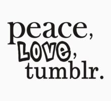 Peace, Love, and Tumblr by mmuldoon