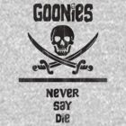 Goonies Never Say Die!  by meglauren