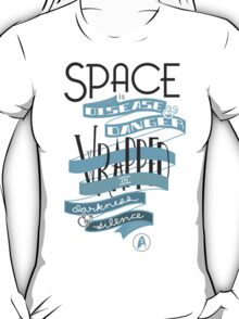 Space is disease and danger. T-Shirt