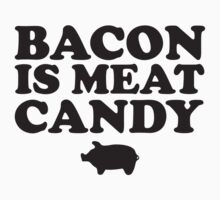 Bacon Is Meat Candy by BrightDesign