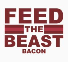 Feed The Beast Bacon by BrightDesign