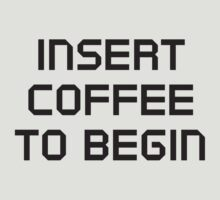 Insert Coffee To Begin by BrightDesign