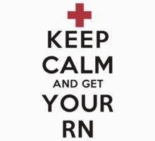 Keep Calm and Get Your RN(LS) by rachaelroyalty