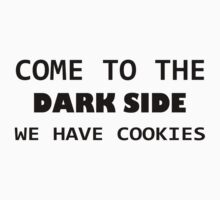 COME TO THE DARK SIDE WE HAVE COOKIES funny awesome star by porsandi