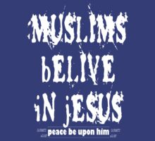 Muslims Believe in Jesus (pbuh) T-Shirt by usubmit2allah