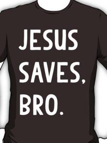 Jesus Saves, Bro T Shirt T-Shirt
