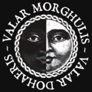 Valar Morghulis, Valar Dohaeris (White) by digital-phx