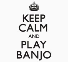 Keep Calm and Play Banjo (Carry On) by CarryOn