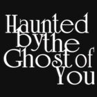 Haunted by the Ghost of You by TarnyaLouise