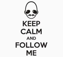 Keep Calm and Follow Me by Zotheculs