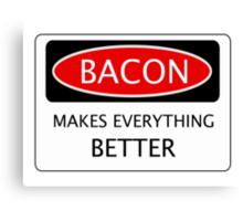 BACON MAKES EVERYTHING BETTER, FUNNY DANGER STYLE FAKE SAFETY SIGN Canvas Print