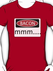 BACON mmm...., FUNNY DANGER STYLE FAKE SAFETY SIGN T-Shirt