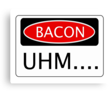 BACON UHM...., FUNNY DANGER STYLE FAKE SAFETY SIGN Canvas Print