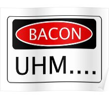 BACON UHM...., FUNNY DANGER STYLE FAKE SAFETY SIGN Poster