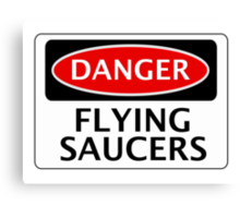 DANGER FLYING SAUCERS, FUNNY FAKE SAFETY SIGN Canvas Print