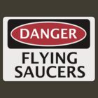 DANGER FLYING SAUCERS, FUNNY FAKE SAFETY SIGN by DangerSigns