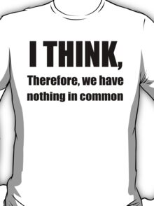 I THINK funny humor geek humor smart T-Shirt