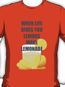 When life gives you lemons, make lemonade quotes T-Shirt