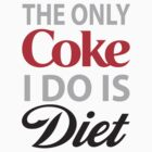 The Only Coke I do is Diet by WickedCool