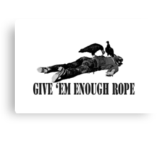 Give 'em enough rope Canvas Print