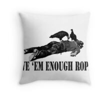 Give 'em enough rope Throw Pillow