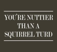 You're Nuttier than a Squirrel Turd by contoured