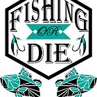 fishing or die by Manoou