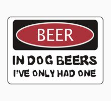 BEER, IN DOG BEERS I'VE ONLY HAD ONE, FUNNY DANGER STYLE FAKE SAFETY SIGN by DangerSigns