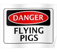 DANGER FLYING PIGS, FUNNY FAKE SAFETY SIGN Poster