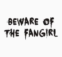 BEWARE OF THE FANGIRL - black text by firestonegal