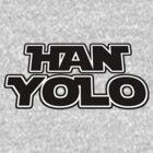 Han Y.O.L.O. by poorlydesigns