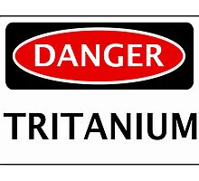 DANGER TRITANIUM FAKE ELEMENT FUNNY SAFETY SIGN SIGNAGE by DangerSigns