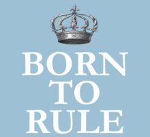 Born To Rule by babydollchic