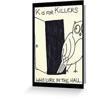 K is for Killers Greeting Card