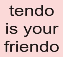 tendo is your friendo by caktopus