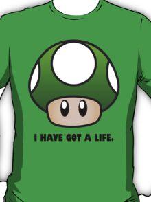 I HAVE GOT A LIFE. T-Shirt