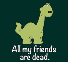 All My Friends Are Dead! - Dinosaur  by CalumCJL