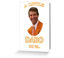 Dabo'll Do Ya Greeting Card