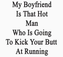 My Boyfriend Is That Hot Man Who Is Going To Kick Your Butt At Running  by supernova23