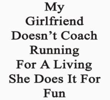 My Girlfriend Doesn't Coach Running For A Living She Does It For Fun  by supernova23