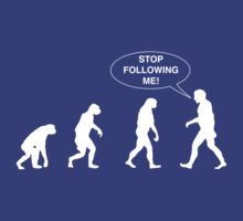 Evolution Sequence. Stop Following Me! by contoured