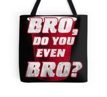 Bro, do you even Bro? Tote Bag