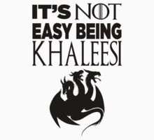 It's Not Easy Being Khaleesi by Look Human