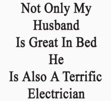 Not Only My Husband Is Great In Bed He Is Also A Terrific Electrician by supernova23