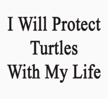 I Will Protect Turtles With My Life  by supernova23