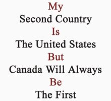 My Second Country Is The United States But Canada Will Always Be The First  by supernova23