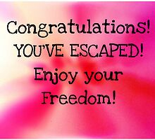 Congratulations! You've escaped....Greeting Card by Nicola jayne