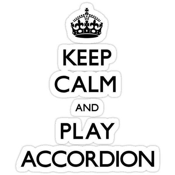 Keep Calm and Play Accordion (Carry On) by CarryOn