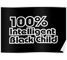 100% Intelligent Black Child Poster