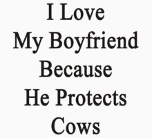 I Love My Boyfriend Because He Protects Cows  by supernova23